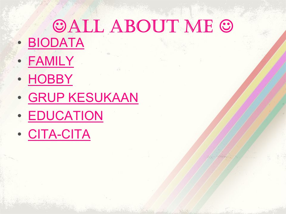 ALL ABOUT ME  BIODATA FAMILY HOBBY GRUP KESUKAAN EDUCATION CITA-CITA