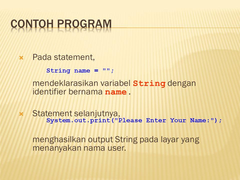 Contoh program Pada statement, mendeklarasikan variabel String dengan identifier bernama name.