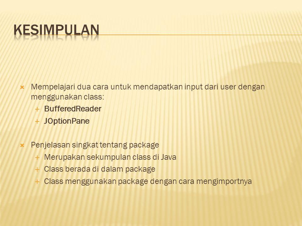 kesimpulan Mempelajari dua cara untuk mendapatkan input dari user dengan menggunakan class: BufferedReader.