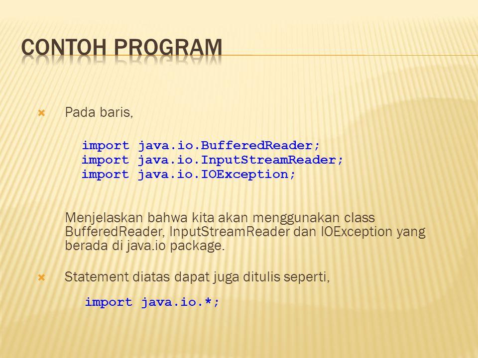 Contoh program Pada baris, import java.io.BufferedReader;