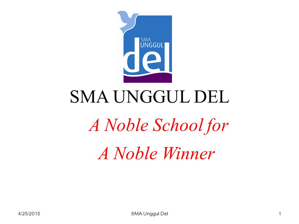 SMA UNGGUL DEL A Noble School for A Noble Winner 4/14/2017