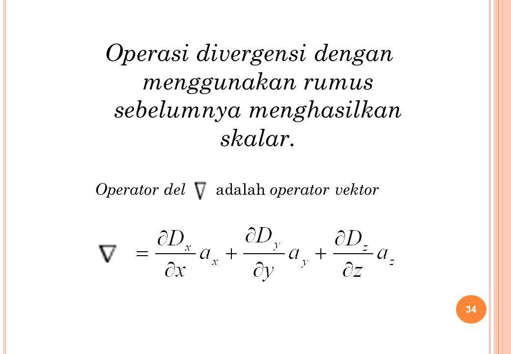 Operasi divergensi dengan menggunakan rumus sebelumnya menghasilkan skalar.
