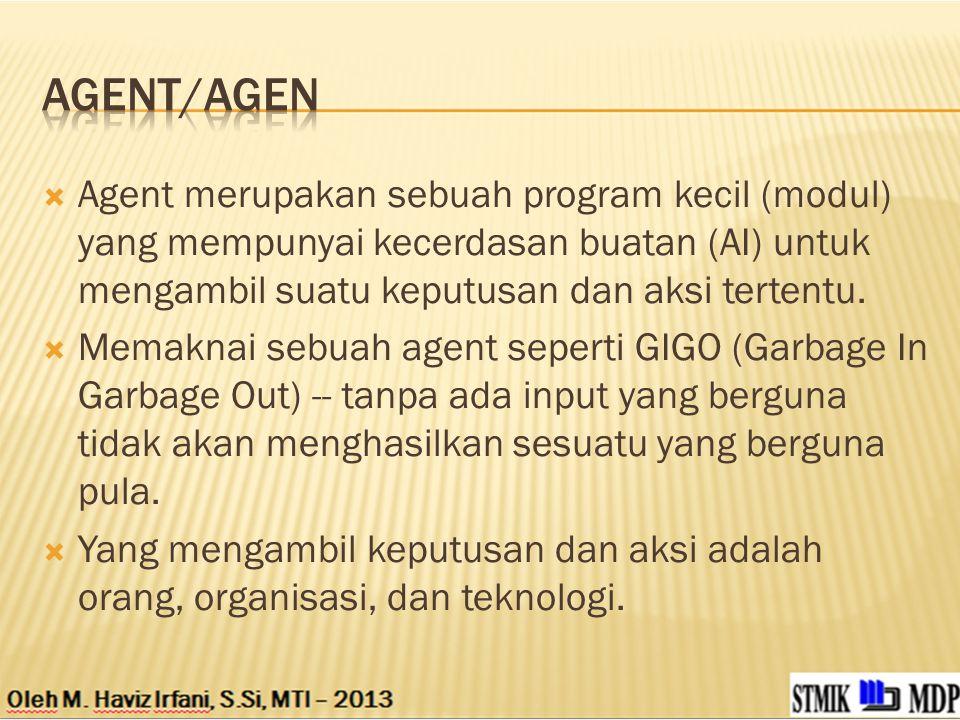 AGENT/AGEN Agent merupakan sebuah program kecil (modul) yang mempunyai kecerdasan buatan (AI) untuk mengambil suatu keputusan dan aksi tertentu.