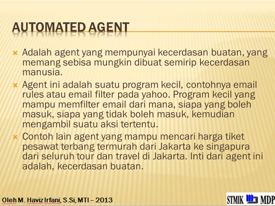 Automated agent Adalah agent yang mempunyai kecerdasan buatan, yang memang sebisa mungkin dibuat semirip kecerdasan manusia.