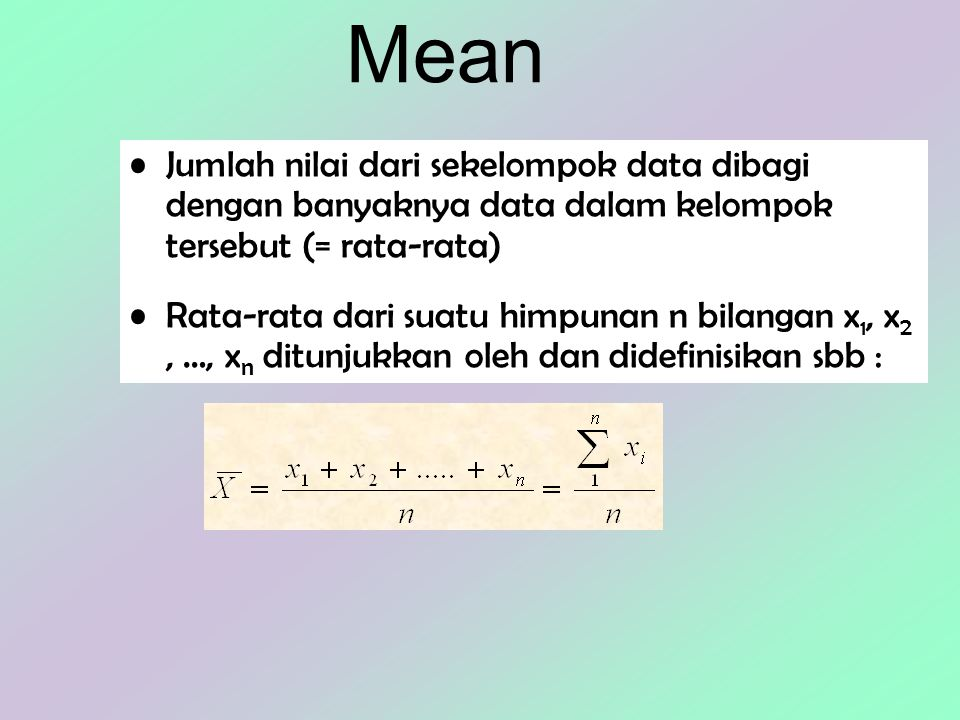 Mean Jumlah nilai dari sekelompok data dibagi dengan banyaknya data dalam kelompok tersebut (= rata-rata)