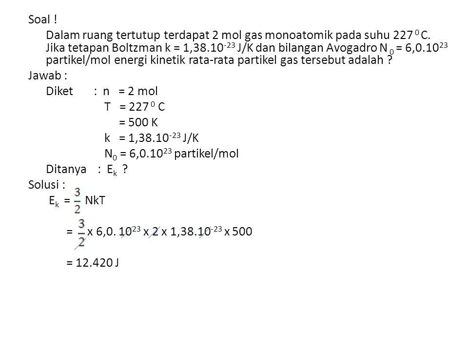Soal . Dalam ruang tertutup terdapat 2 mol gas monoatomik pada suhu 227 0 C.