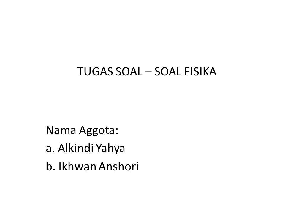 Nama Aggota: a. Alkindi Yahya b. Ikhwan Anshori