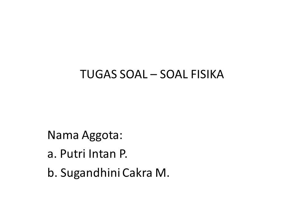 Nama Aggota: a. Putri Intan P. b. Sugandhini Cakra M.