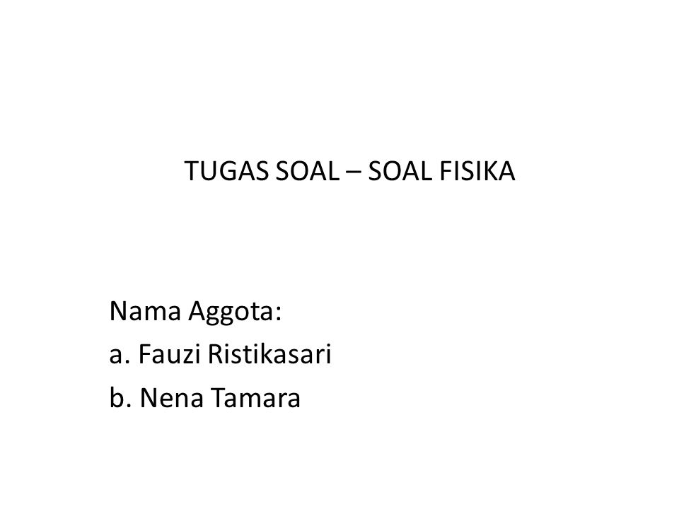 Nama Aggota: a. Fauzi Ristikasari b. Nena Tamara