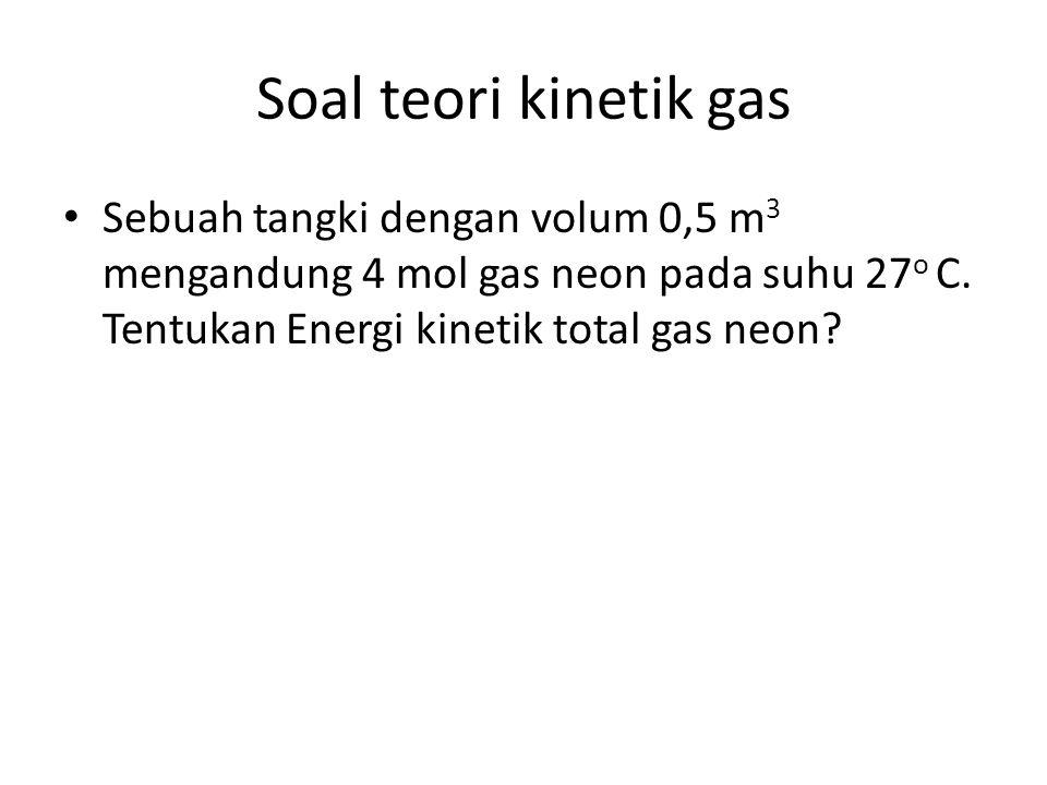 Soal teori kinetik gas Sebuah tangki dengan volum 0,5 m3 mengandung 4 mol gas neon pada suhu 27o C.