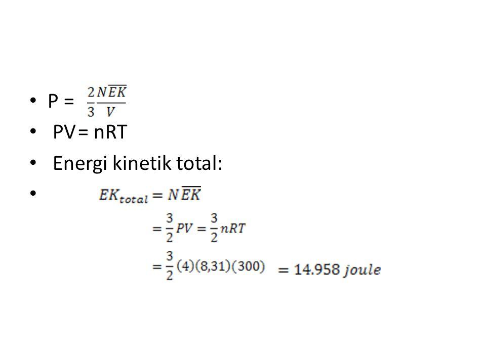 P = PV = nRT Energi kinetik total: