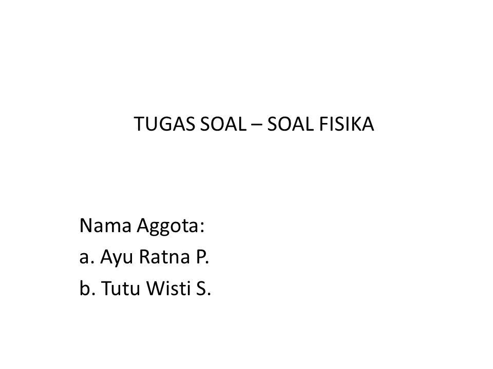 Nama Aggota: a. Ayu Ratna P. b. Tutu Wisti S.
