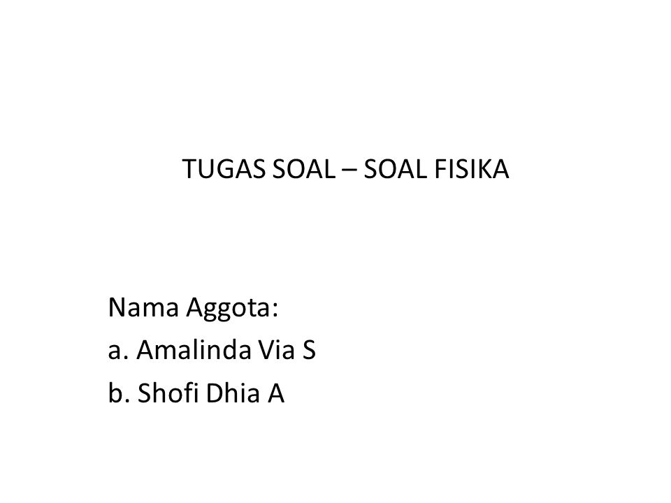 Nama Aggota: a. Amalinda Via S b. Shofi Dhia A