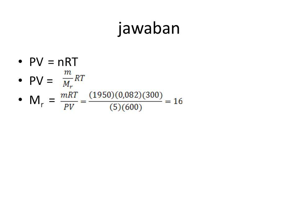 jawaban PV = nRT PV = Mr =