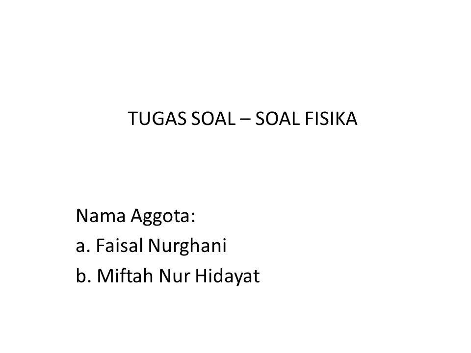 Nama Aggota: a. Faisal Nurghani b. Miftah Nur Hidayat