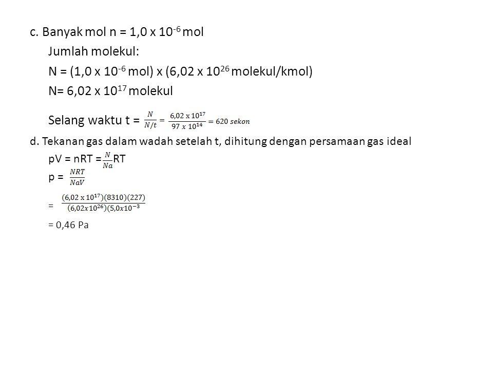 = c. Banyak mol n = 1,0 x 10-6 mol Jumlah molekul: