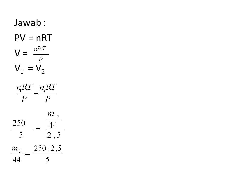 Jawab : PV = nRT V = V1 = V2