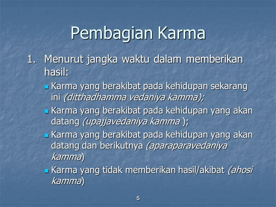 Pembagian Karma 1. Menurut jangka waktu dalam memberikan hasil:
