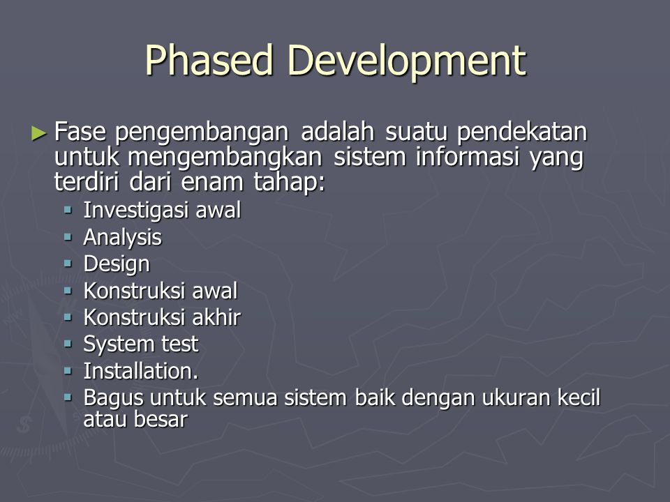 Phased Development Fase pengembangan adalah suatu pendekatan untuk mengembangkan sistem informasi yang terdiri dari enam tahap: