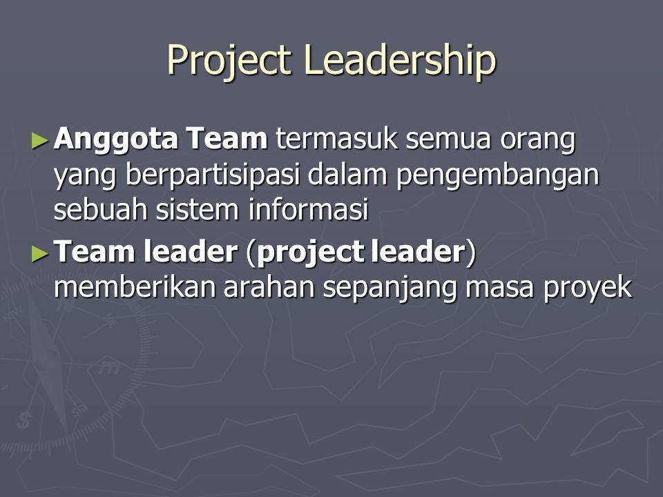 Project Leadership Anggota Team termasuk semua orang yang berpartisipasi dalam pengembangan sebuah sistem informasi.