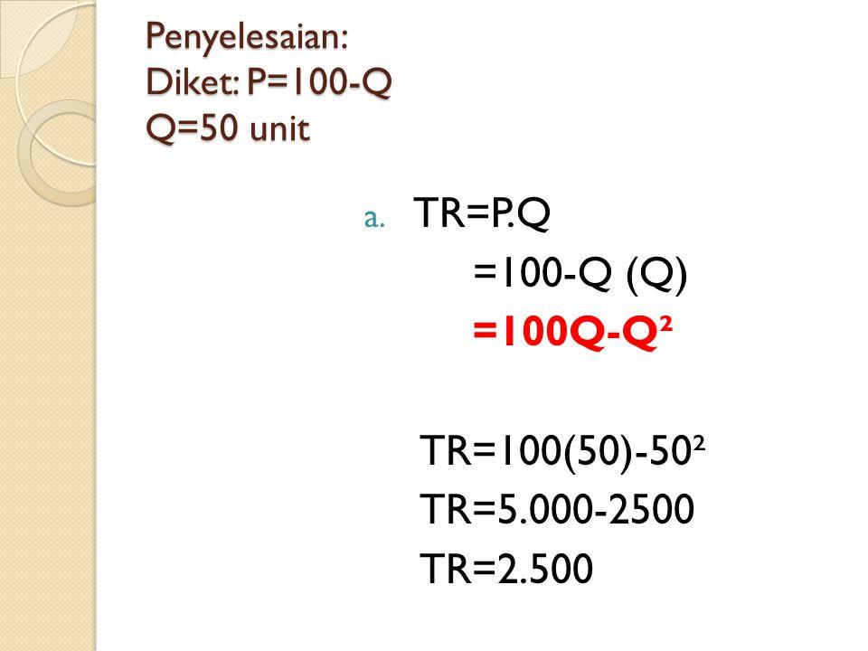 Penyelesaian: Diket: P=100-Q Q=50 unit