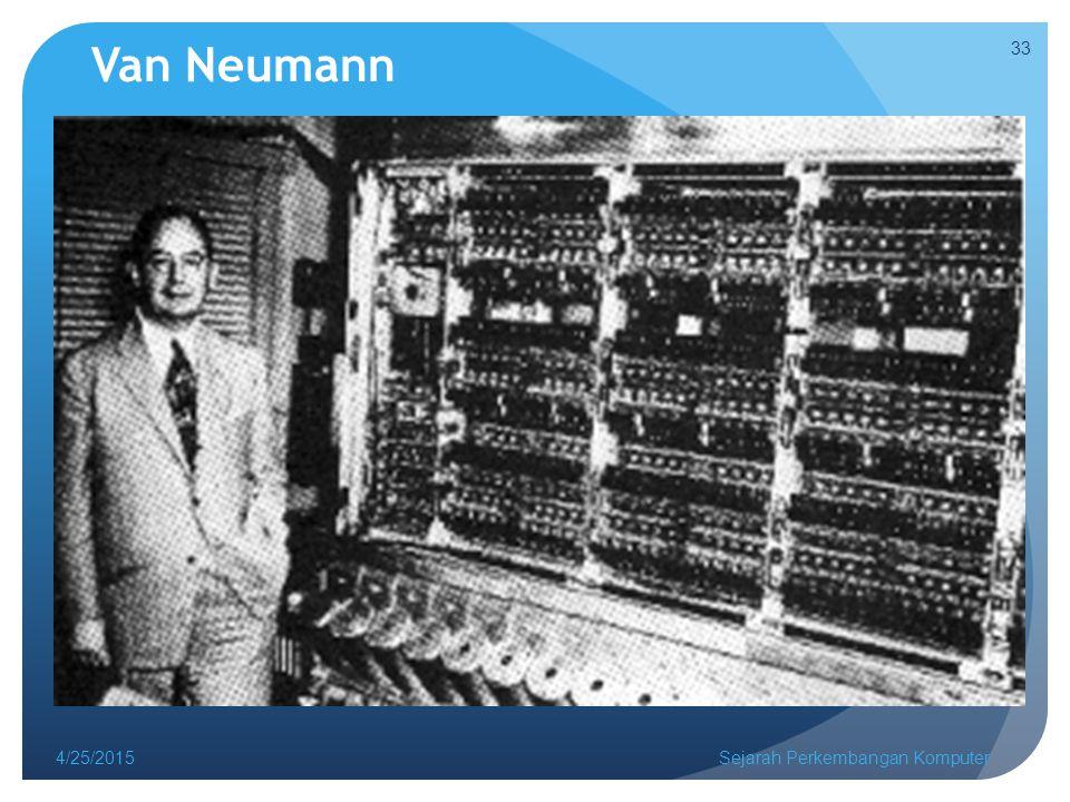 Van Neumann 4/14/2017 Sejarah Perkembangan Komputer