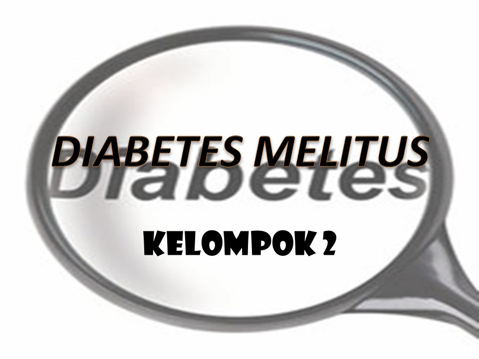 DIABETES MELITUS Kelompok 2