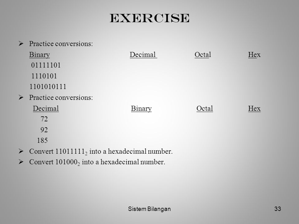 Exercise Practice conversions: Binary Decimal Octal Hex 01111101