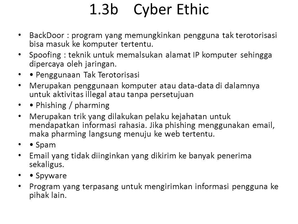 1.3b Cyber Ethic BackDoor : program yang memungkinkan pengguna tak terotorisasi bisa masuk ke komputer tertentu.