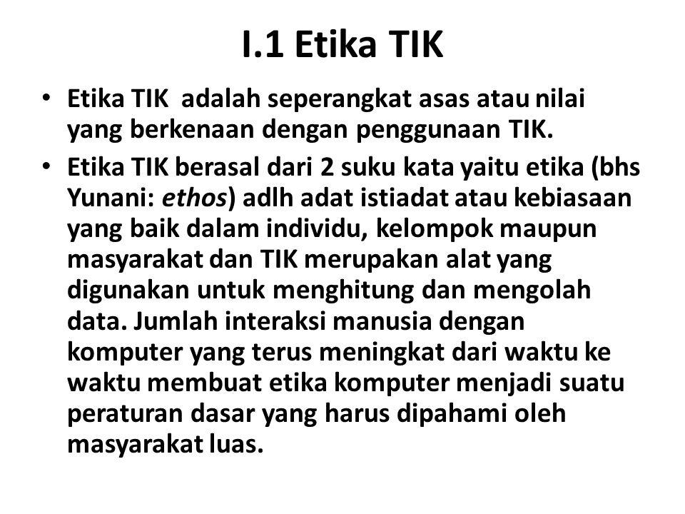 I.1 Etika TIK Etika TIK adalah seperangkat asas atau nilai yang berkenaan dengan penggunaan TIK.
