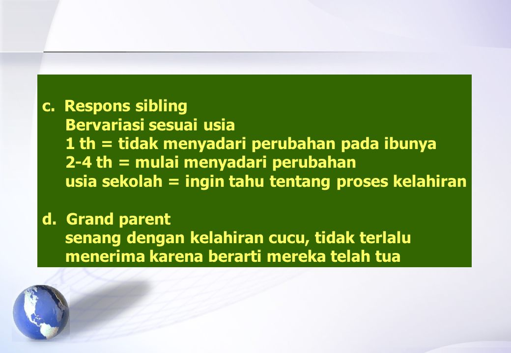 c. Respons sibling Bervariasi sesuai usia. 1 th = tidak menyadari perubahan pada ibunya. 2-4 th = mulai menyadari perubahan.