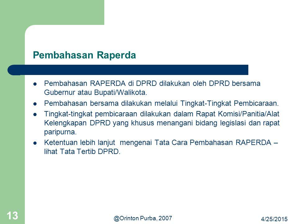 Pembahasan Raperda Pembahasan RAPERDA di DPRD dilakukan oleh DPRD bersama Gubernur atau Bupati/Walikota.