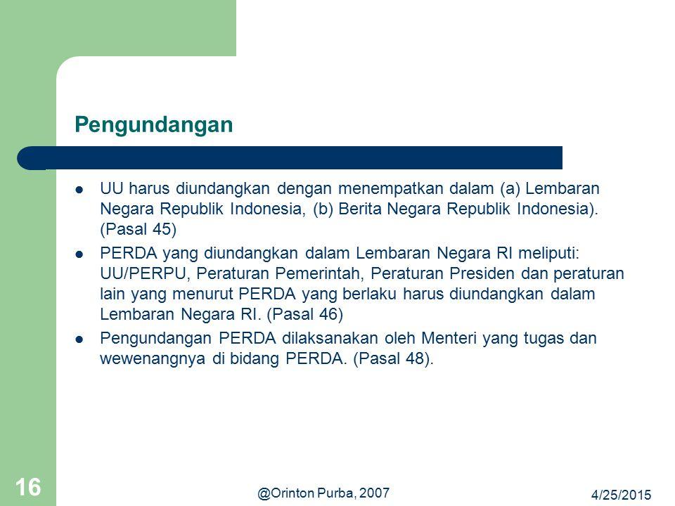 Pengundangan UU harus diundangkan dengan menempatkan dalam (a) Lembaran Negara Republik Indonesia, (b) Berita Negara Republik Indonesia). (Pasal 45)