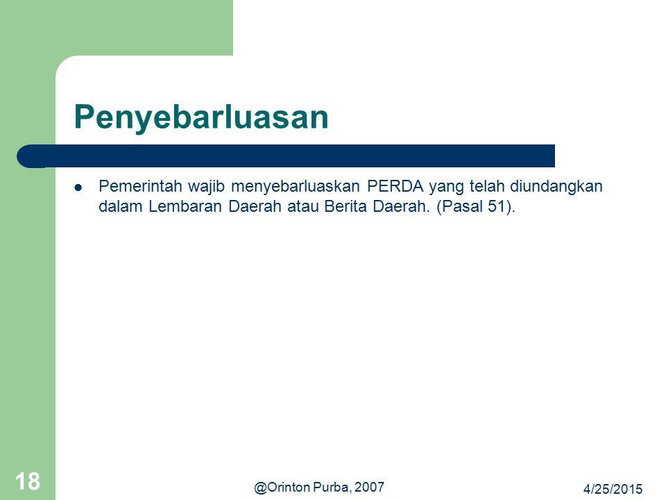 Penyebarluasan Pemerintah wajib menyebarluaskan PERDA yang telah diundangkan dalam Lembaran Daerah atau Berita Daerah. (Pasal 51).
