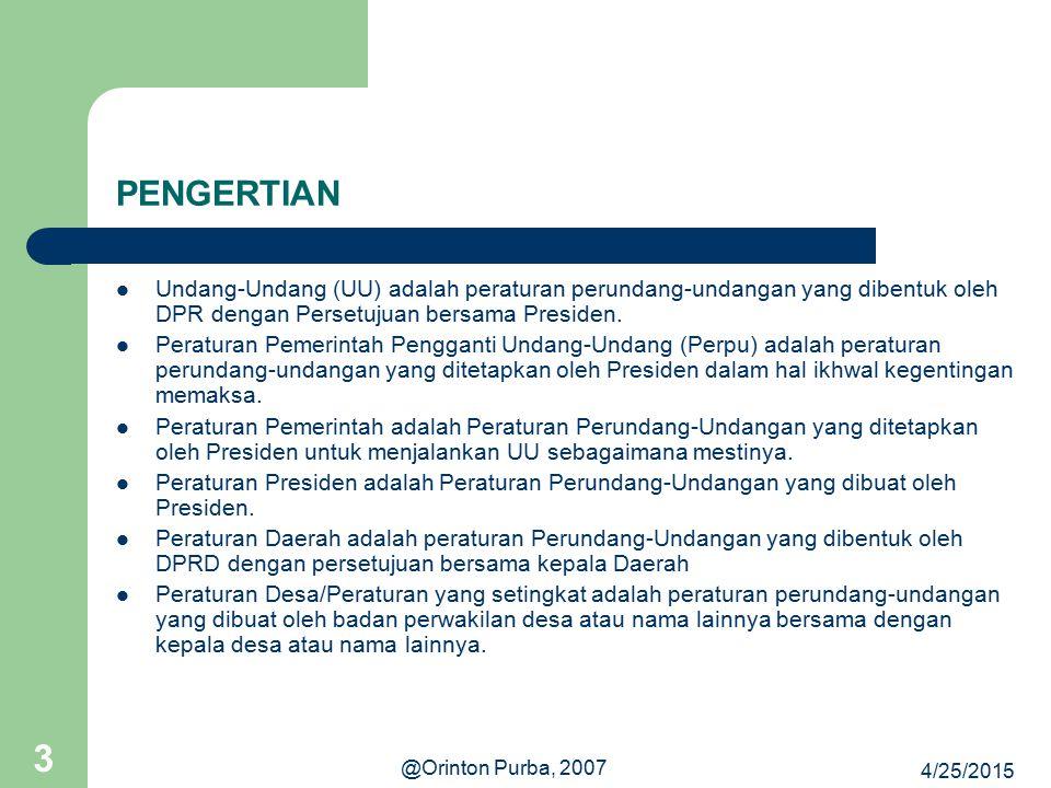 PENGERTIAN Undang-Undang (UU) adalah peraturan perundang-undangan yang dibentuk oleh DPR dengan Persetujuan bersama Presiden.