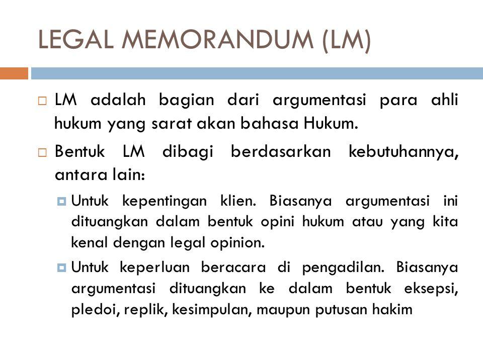 LEGAL MEMORANDUM (LM) LM adalah bagian dari argumentasi para ahli hukum yang sarat akan bahasa Hukum.