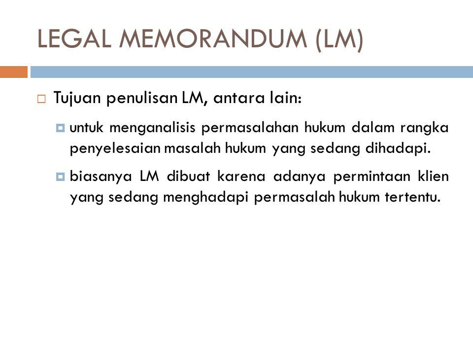 LEGAL MEMORANDUM (LM) Tujuan penulisan LM, antara lain: