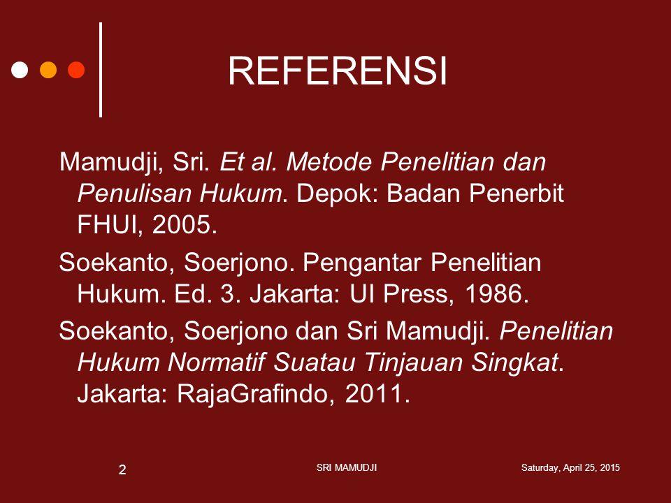 REFERENSI Mamudji, Sri. Et al. Metode Penelitian dan Penulisan Hukum. Depok: Badan Penerbit FHUI, 2005.