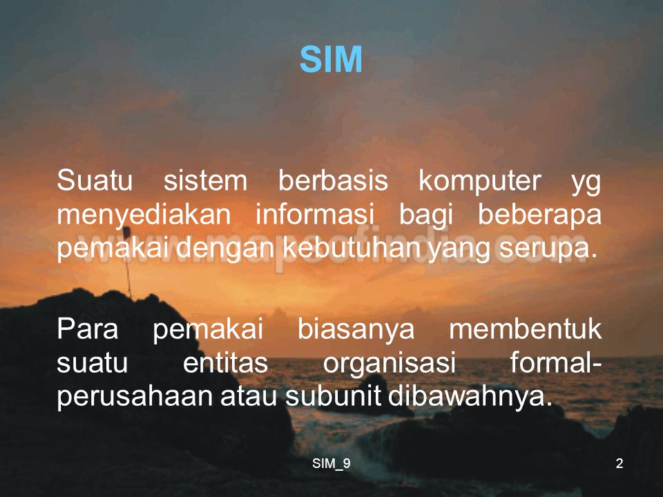 SIM Suatu sistem berbasis komputer yg menyediakan informasi bagi beberapa pemakai dengan kebutuhan yang serupa.