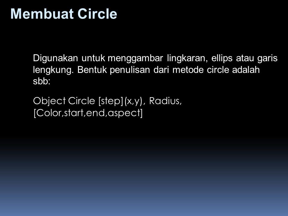 Membuat Circle Digunakan untuk menggambar lingkaran, ellips atau garis lengkung. Bentuk penulisan dari metode circle adalah sbb: