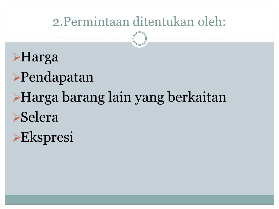 2.Permintaan ditentukan oleh: