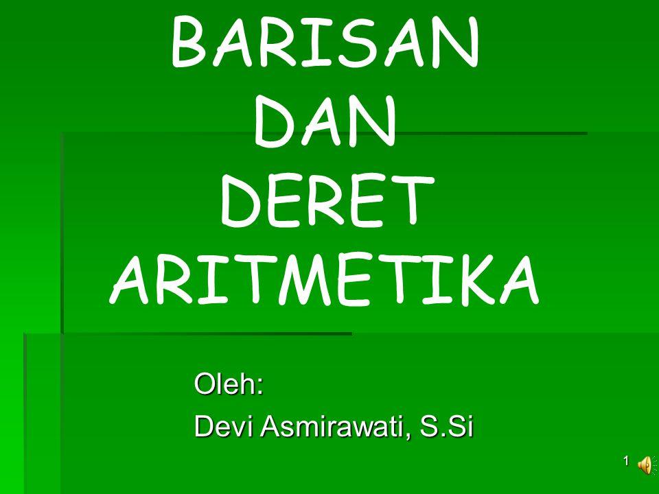 BARISAN DAN DERET ARITMETIKA Oleh: Devi Asmirawati, S.Si