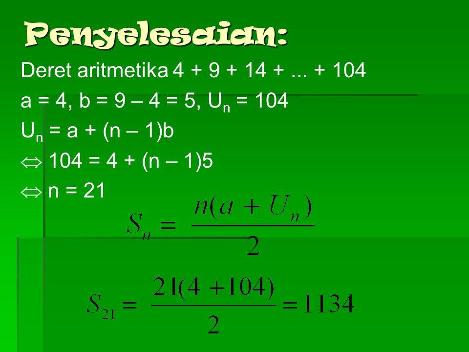 Penyelesaian: Deret aritmetika 4 + 9 + 14 + ... + 104