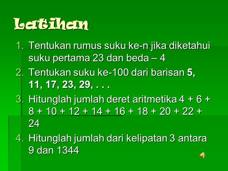 Latihan Tentukan rumus suku ke-n jika diketahui suku pertama 23 dan beda – 4. Tentukan suku ke-100 dari barisan 5, 11, 17, 23, 29, . . .