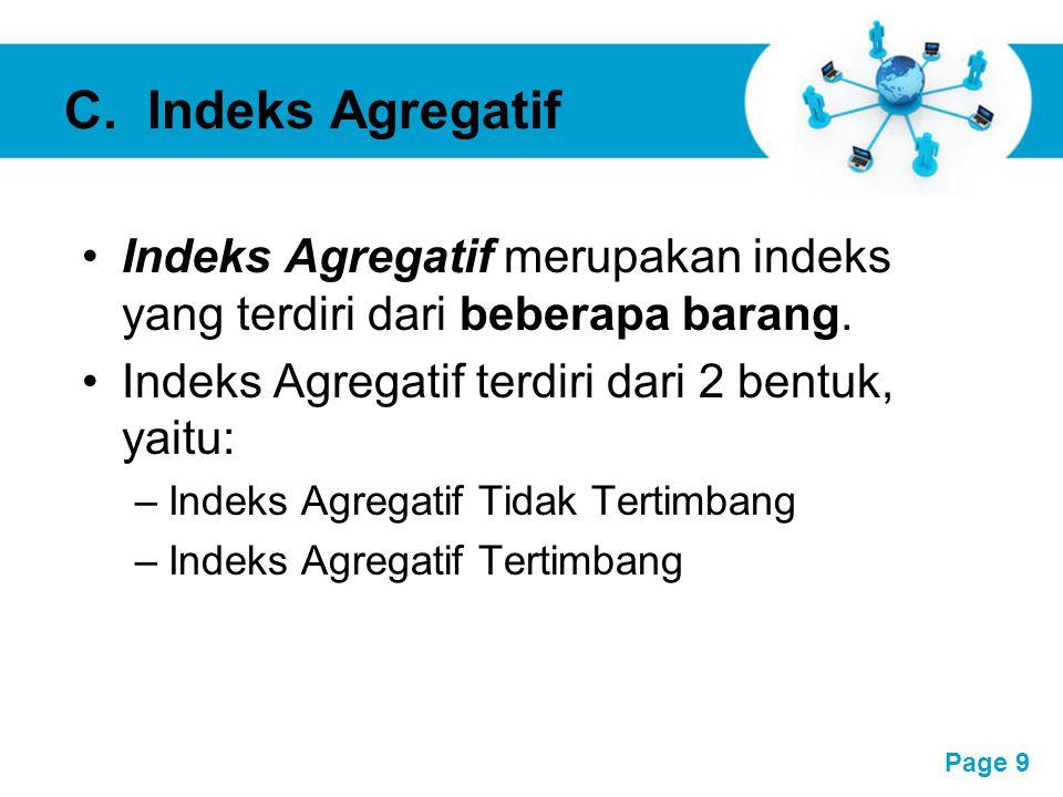 C. Indeks Agregatif Indeks Agregatif merupakan indeks yang terdiri dari beberapa barang. Indeks Agregatif terdiri dari 2 bentuk, yaitu: