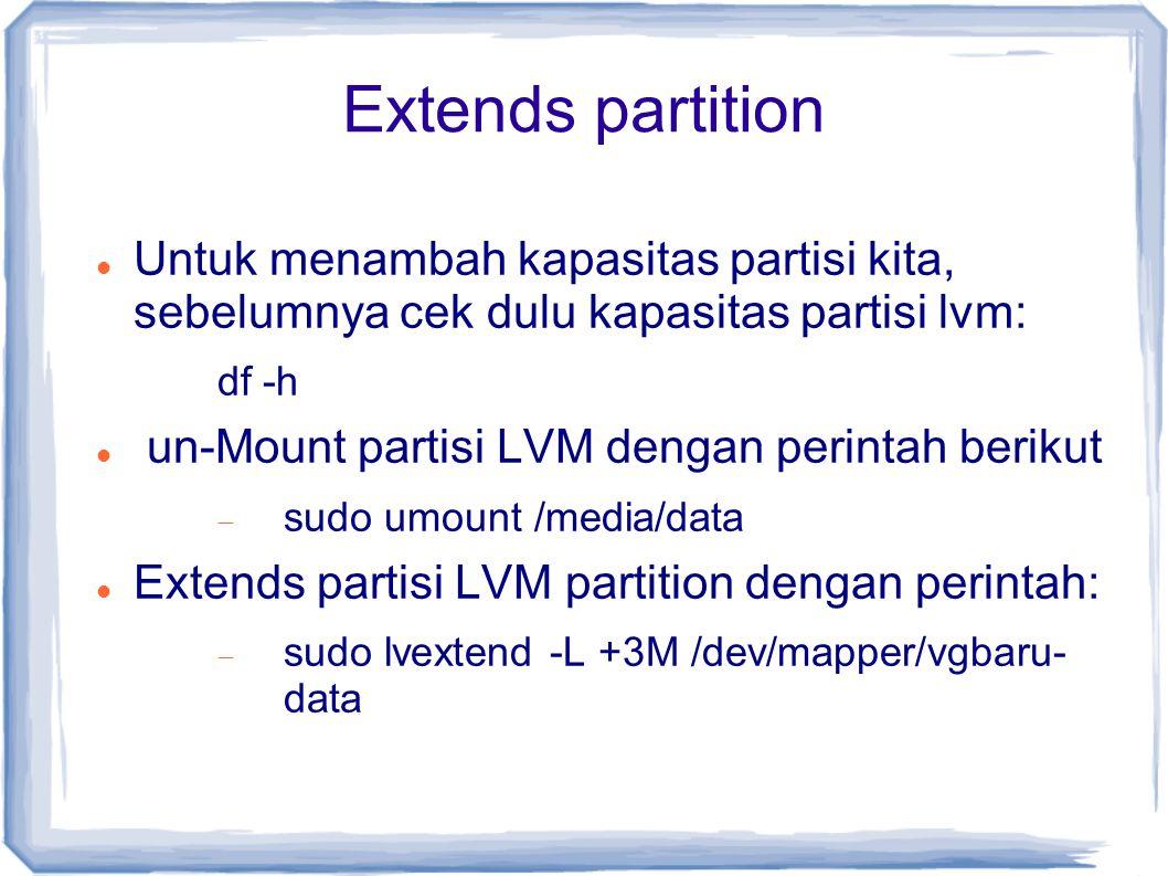 Extends partition Untuk menambah kapasitas partisi kita, sebelumnya cek dulu kapasitas partisi lvm: