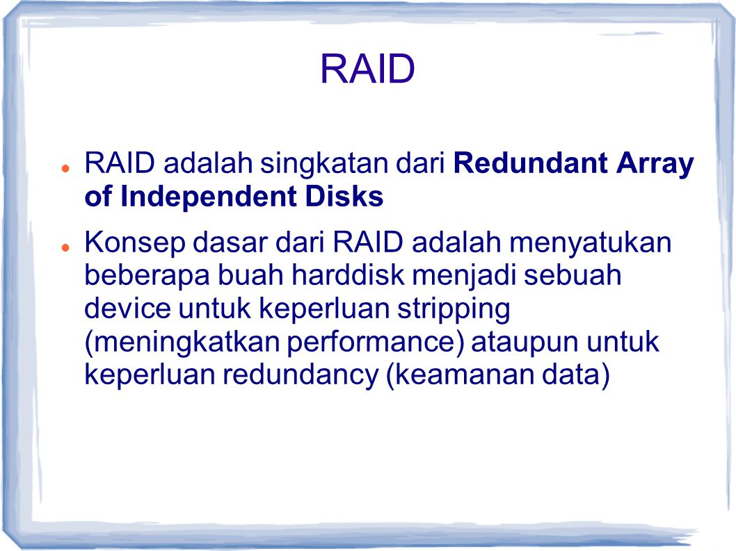 RAID RAID adalah singkatan dari Redundant Array of Independent Disks