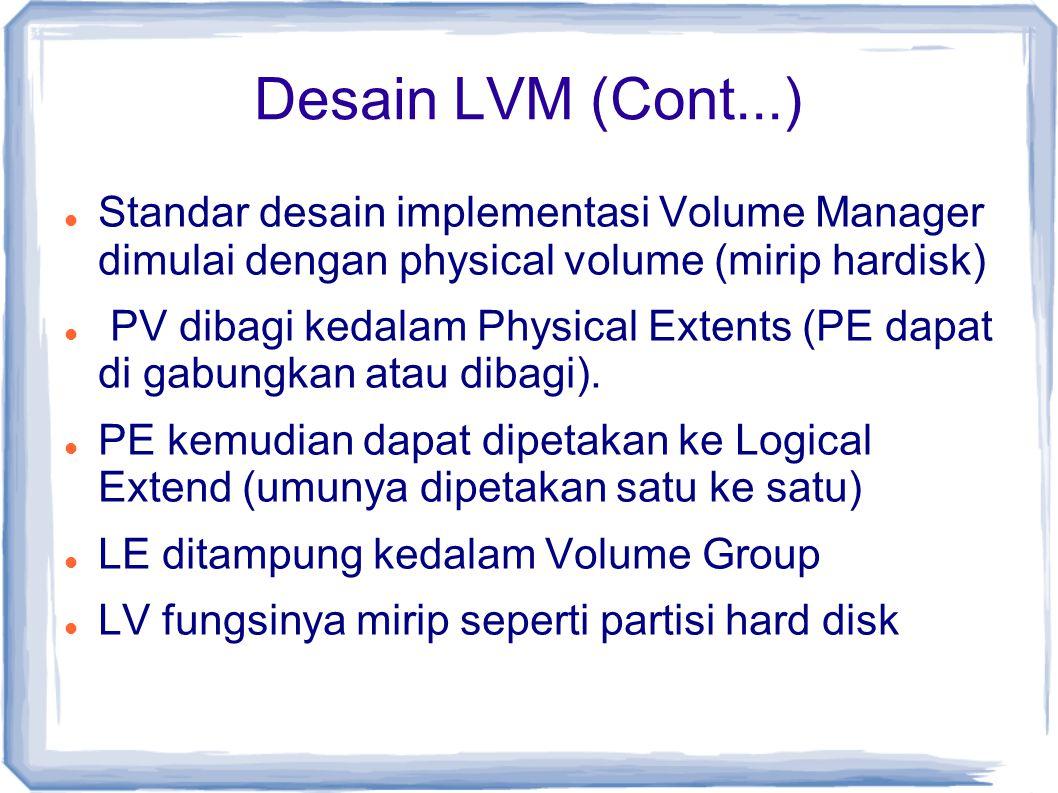 Desain LVM (Cont...) Standar desain implementasi Volume Manager dimulai dengan physical volume (mirip hardisk)