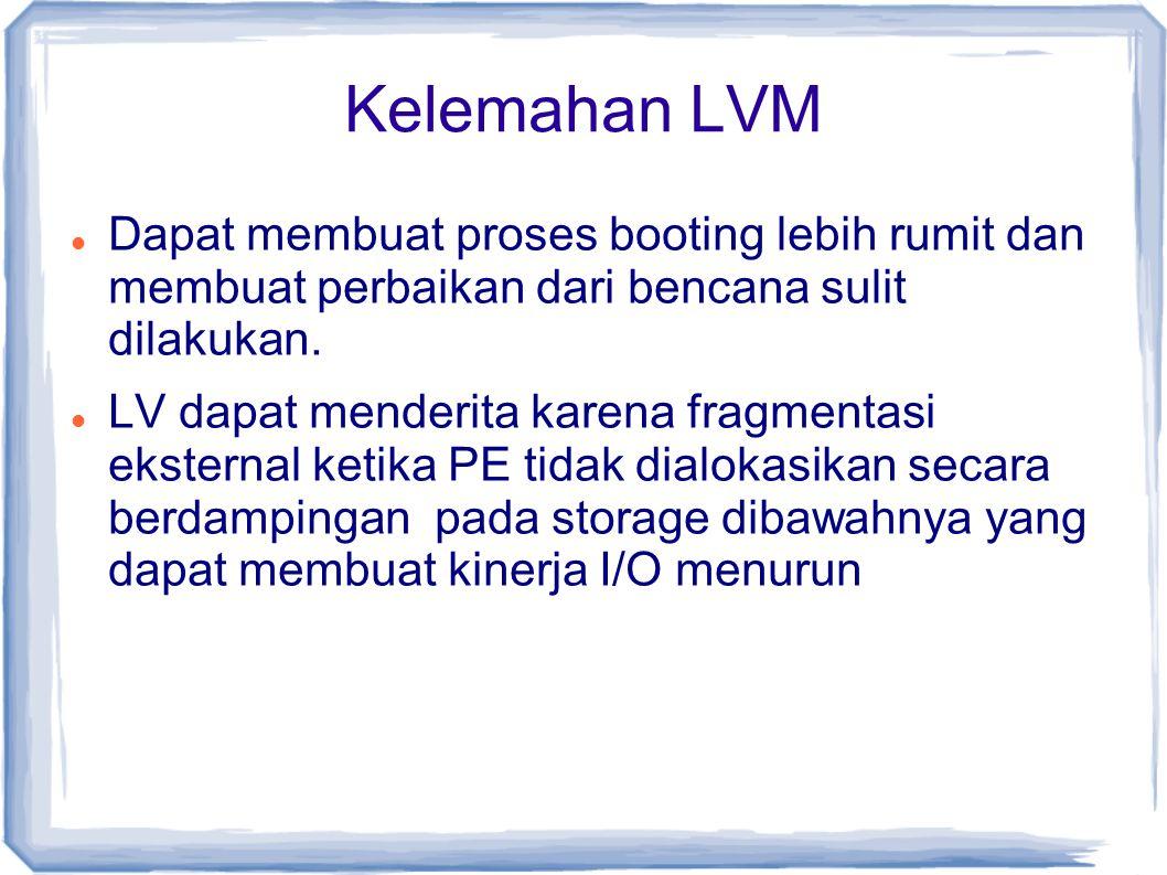 Kelemahan LVM Dapat membuat proses booting lebih rumit dan membuat perbaikan dari bencana sulit dilakukan.