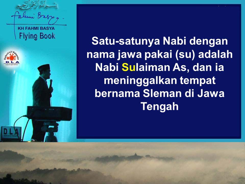 Satu-satunya Nabi dengan nama jawa pakai (su) adalah Nabi Sulaiman As, dan ia meninggalkan tempat bernama Sleman di Jawa Tengah